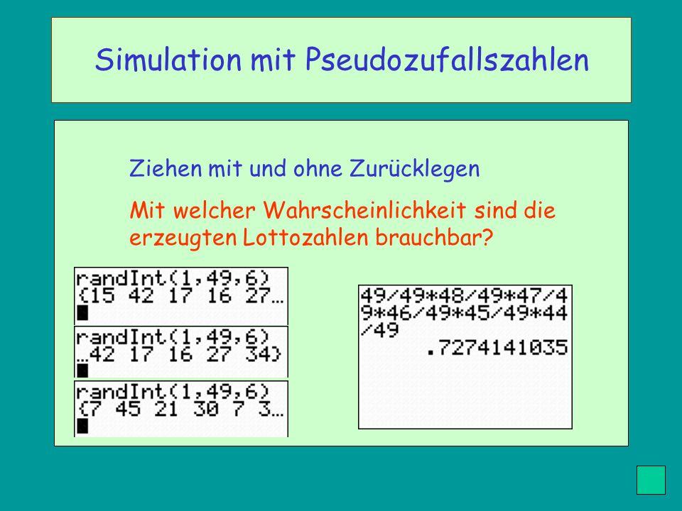 Ziehen mit und ohne Zurücklegen Mit welcher Wahrscheinlichkeit sind die erzeugten Lottozahlen brauchbar? Simulation mit Pseudozufallszahlen