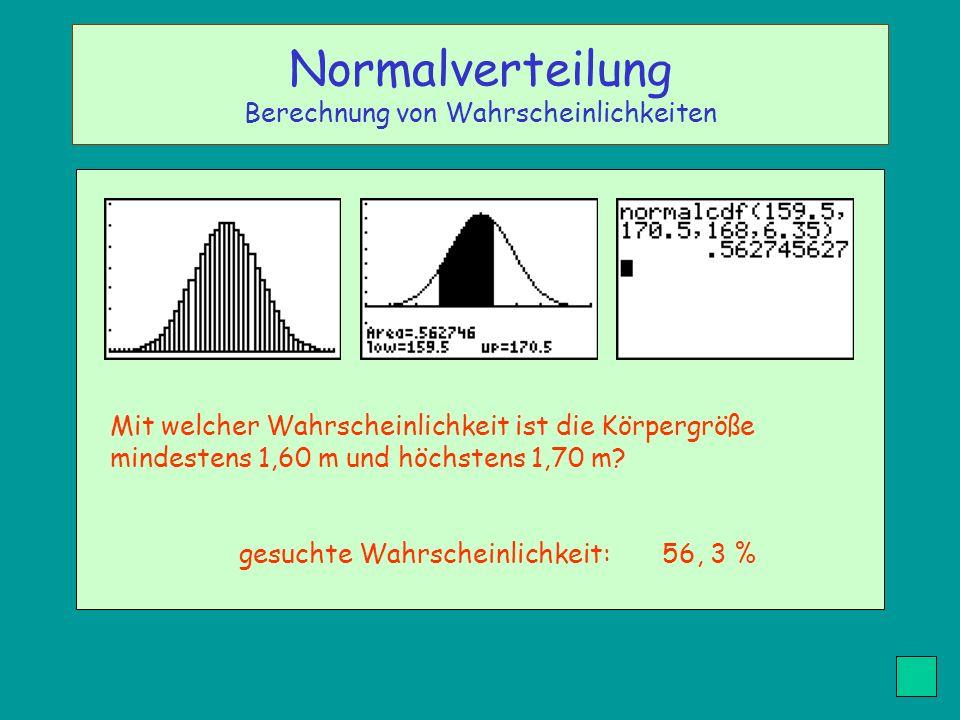 Mit welcher Wahrscheinlichkeit ist die Körpergröße mindestens 1,60 m und höchstens 1,70 m? gesuchte Wahrscheinlichkeit: 56, 3 % Normalverteilung Berec