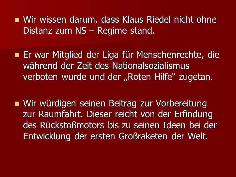 Wir wissen darum, dass Klaus Riedel nicht ohne Distanz zum NS – Regime stand. Wir wissen darum, dass Klaus Riedel nicht ohne Distanz zum NS – Regime s