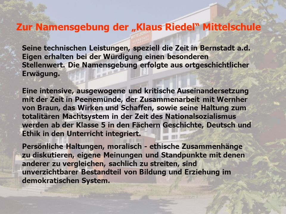 Zur Namensgebung der Klaus Riedel Mittelschule Seine technischen Leistungen, speziell die Zeit in Bernstadt a.d. Eigen erhalten bei der Würdigung eine