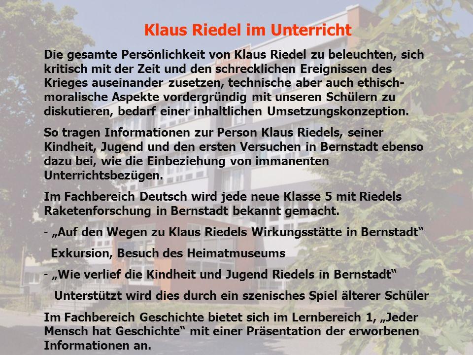 Klaus Riedel im Unterricht Die gesamte Persönlichkeit von Klaus Riedel zu beleuchten, sich kritisch mit der Zeit und den schrecklichen Ereignissen des