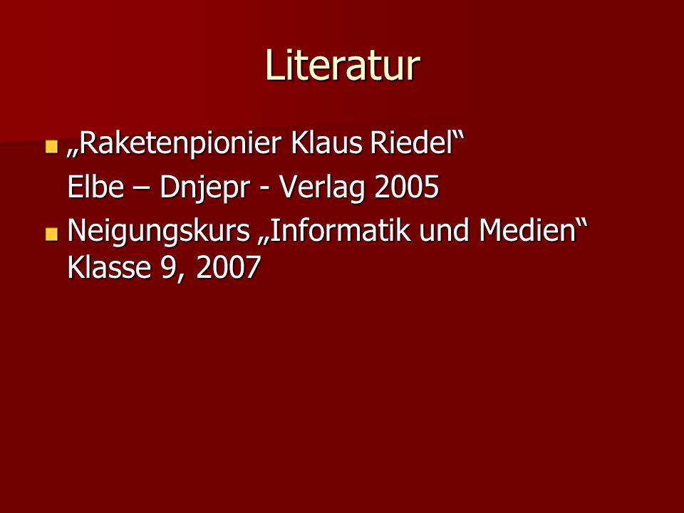 Literatur Raketenpionier Klaus Riedel Elbe – Dnjepr - Verlag 2005 Neigungskurs Informatik und Medien Klasse 9, 2007