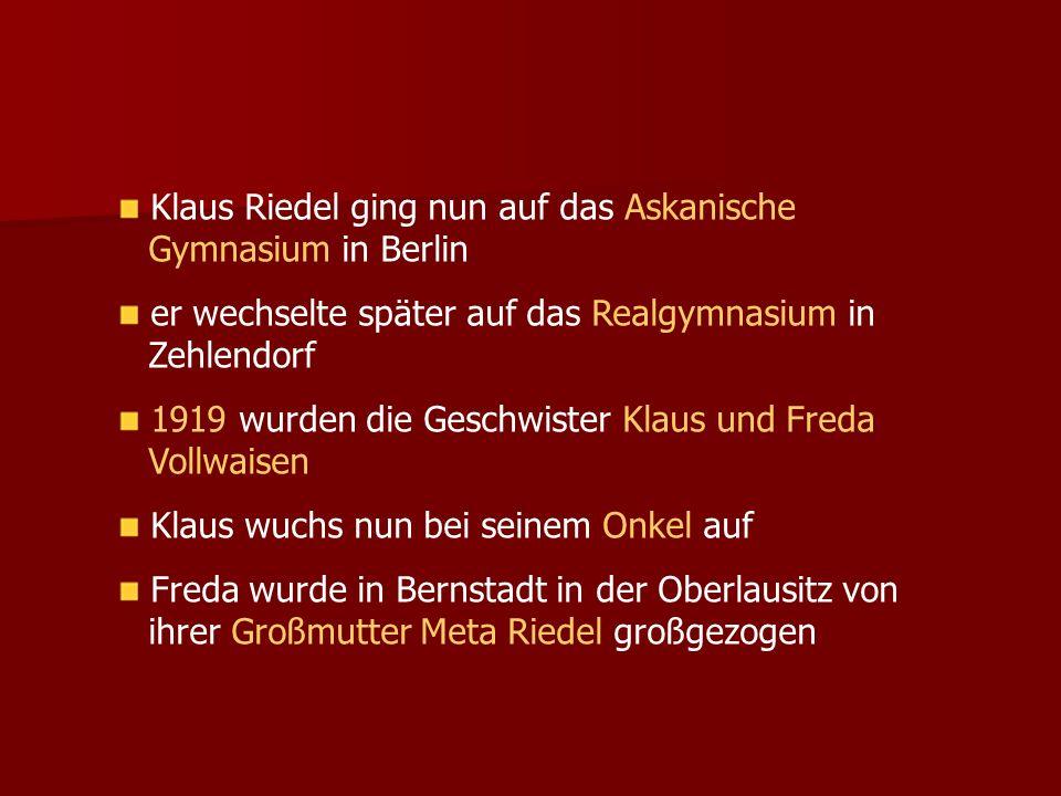 Klaus Riedel ging nun auf das Askanische Gymnasium in Berlin er wechselte später auf das Realgymnasium in Zehlendorf 1919 wurden die Geschwister Klaus