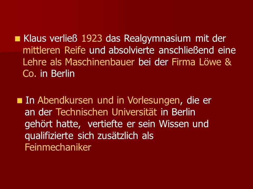 Klaus verließ 1923 das Realgymnasium mit der mittleren Reife und absolvierte anschließend eine Lehre als Maschinenbauer bei der Firma Löwe & Co. in Be