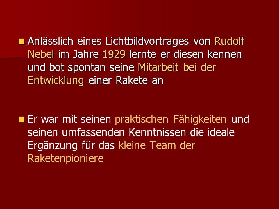 Anlässlich eines Lichtbildvortrages von Rudolf Nebel im Jahre 1929 lernte er diesen kennen und bot spontan seine Mitarbeit bei der Entwicklung einer R