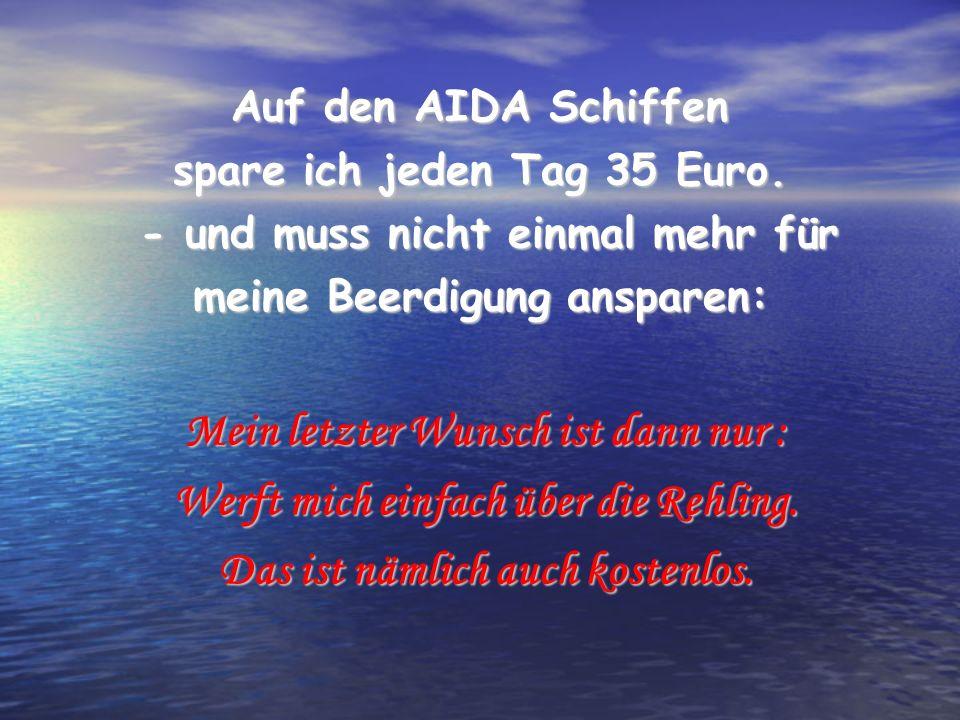 Auf den AIDA Schiffen spare ich jeden Tag 35 Euro. - und muss nicht einmal mehr für - und muss nicht einmal mehr für meine Beerdigung ansparen: Mein l
