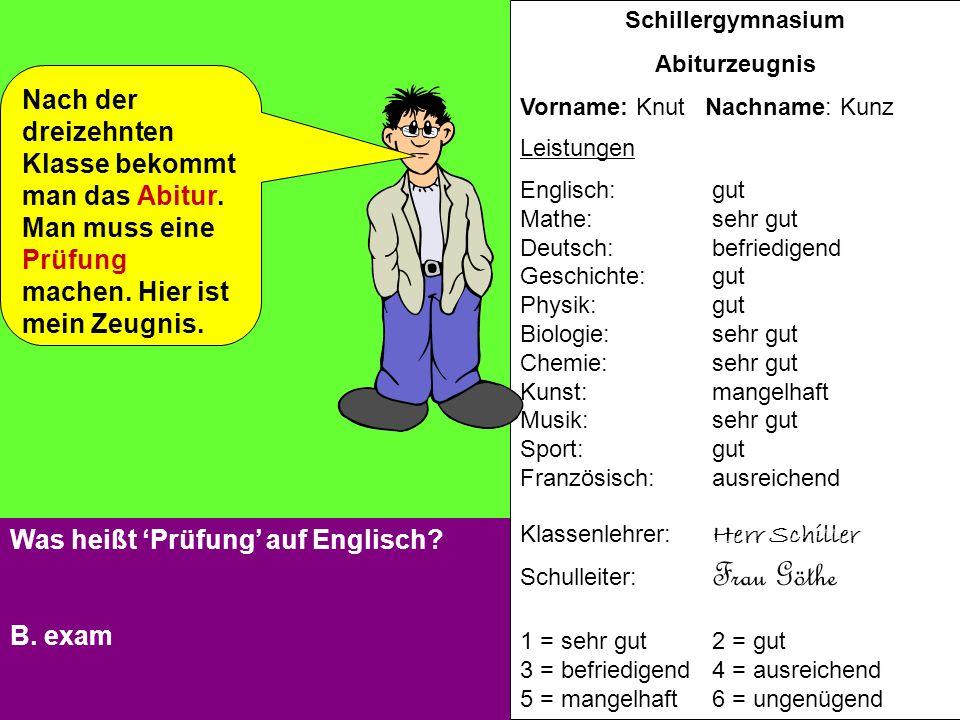 Schillergymnasium Abiturzeugnis Vorname: Knut Nachname: Kunz Leistungen Englisch: gut Mathe: sehr gut Deutsch: befriedigend Geschichte:gut Physik: gut