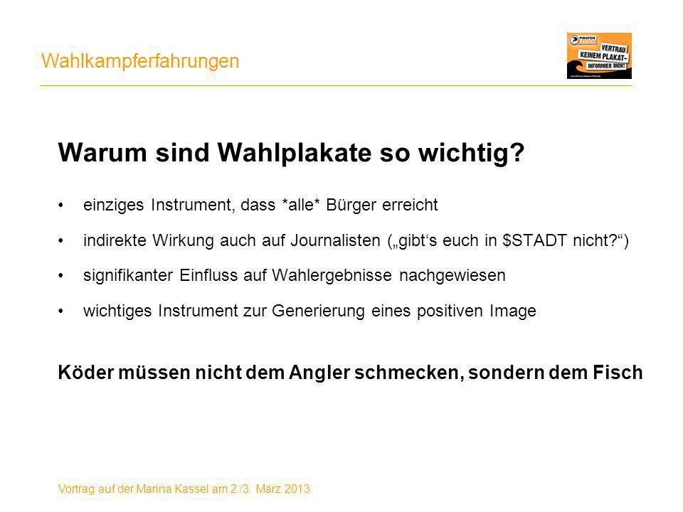 Wahlkampferfahrungen Vortrag auf der Marina Kassel am 2./3. März 2013 Warum sind Wahlplakate so wichtig? einziges Instrument, dass *alle* Bürger errei