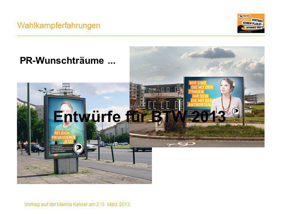 Wahlkampferfahrungen Vortrag auf der Marina Kassel am 2./3. März 2013 PR-Wunschträume... Entwürfe für BTW 2013