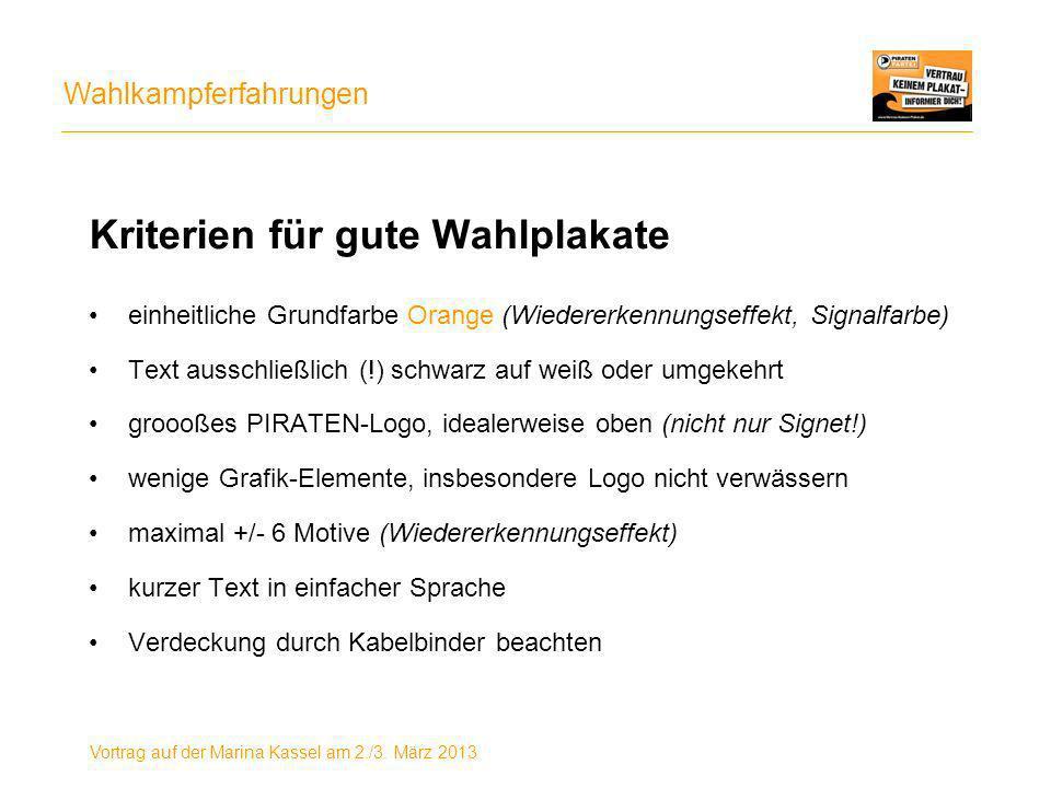 Wahlkampferfahrungen Vortrag auf der Marina Kassel am 2./3. März 2013 Kriterien für gute Wahlplakate einheitliche Grundfarbe Orange (Wiedererkennungse