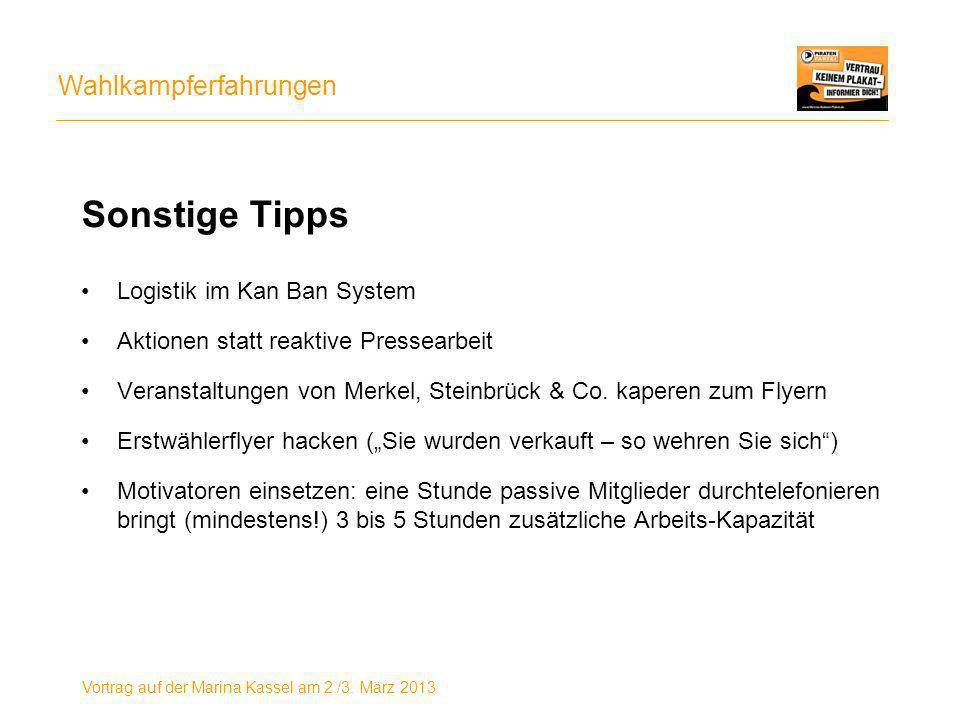 Wahlkampferfahrungen Vortrag auf der Marina Kassel am 2./3. März 2013 Sonstige Tipps Logistik im Kan Ban System Aktionen statt reaktive Pressearbeit V