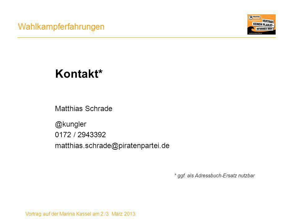 Wahlkampferfahrungen Vortrag auf der Marina Kassel am 2./3. März 2013 Kontakt* Matthias Schrade @kungler 0172 / 2943392 matthias.schrade@piratenpartei