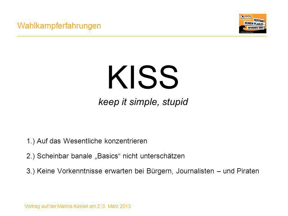 Wahlkampferfahrungen Vortrag auf der Marina Kassel am 2./3. März 2013 KISS keep it simple, stupid 1.) Auf das Wesentliche konzentrieren 2.) Scheinbar