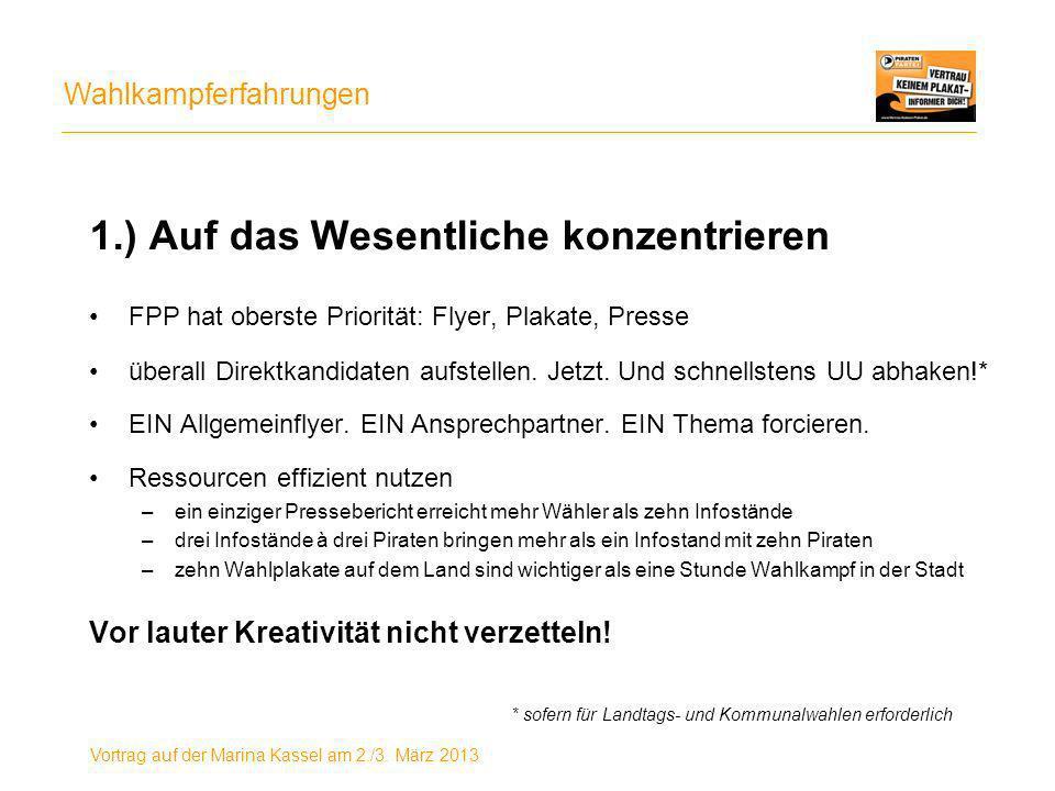 Wahlkampferfahrungen Vortrag auf der Marina Kassel am 2./3. März 2013 1.) Auf das Wesentliche konzentrieren FPP hat oberste Priorität: Flyer, Plakate,