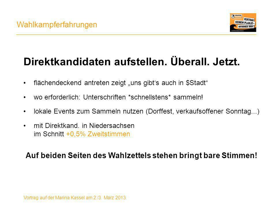 Wahlkampferfahrungen Vortrag auf der Marina Kassel am 2./3. März 2013 Auf beiden Seiten des Wahlzettels stehen bringt bare Stimmen! Direktkandidaten a