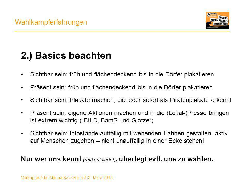 Wahlkampferfahrungen Vortrag auf der Marina Kassel am 2./3. März 2013 2.) Basics beachten Sichtbar sein: früh und flächendeckend bis in die Dörfer pla