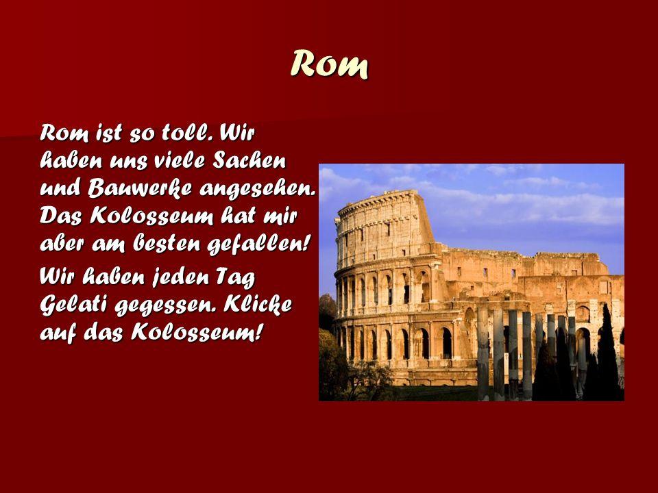 Rom Rom ist so toll.Wir haben uns viele Sachen und Bauwerke angesehen.