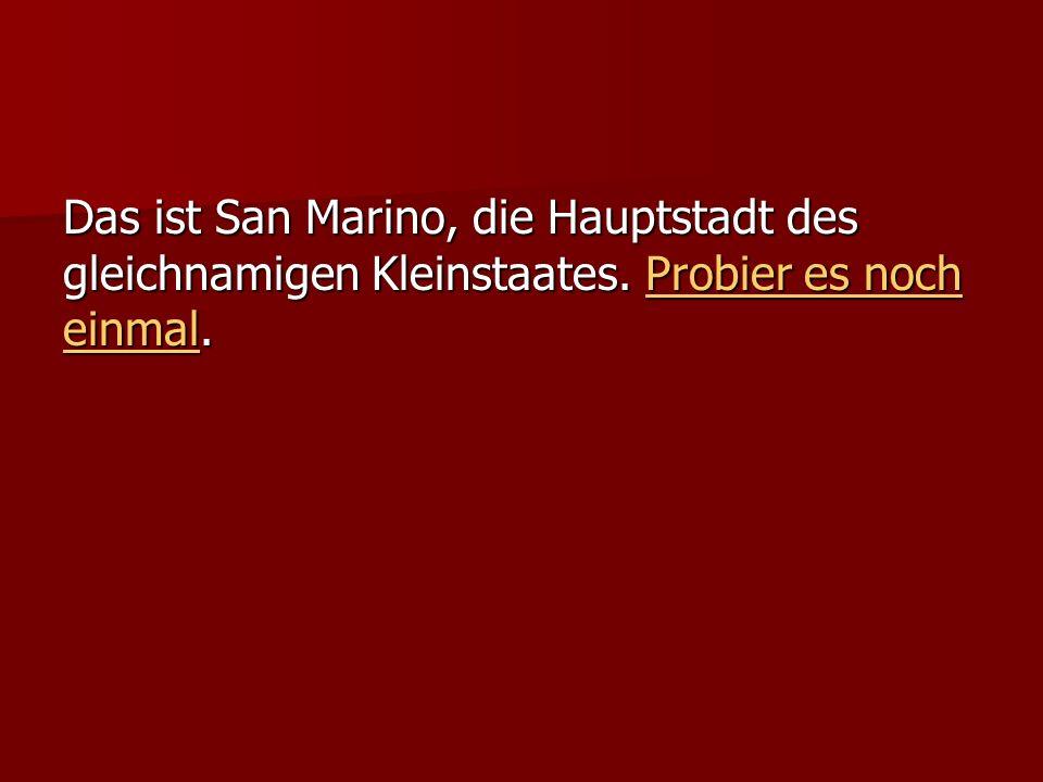 Das ist San Marino, die Hauptstadt des gleichnamigen Kleinstaates.