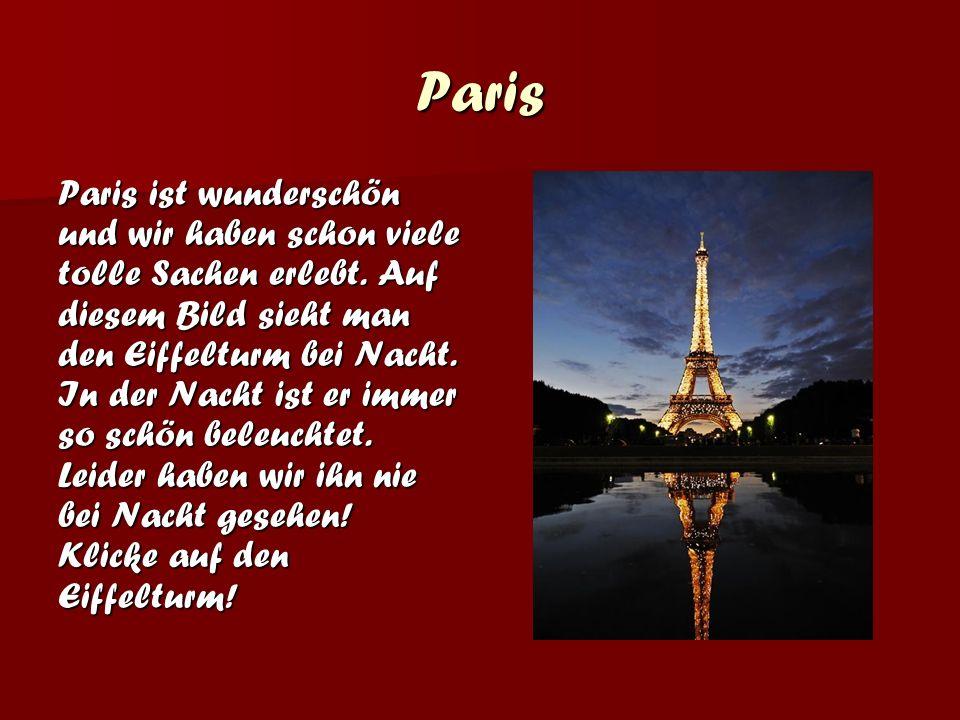 Paris Paris ist wunderschön und wir haben schon viele tolle Sachen erlebt.