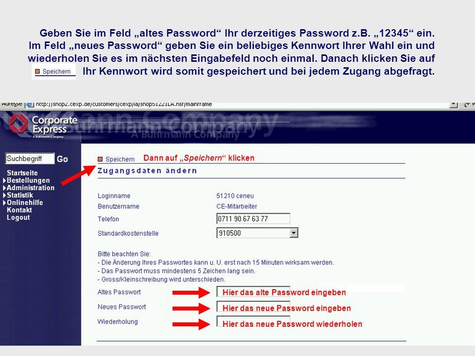 Geben Sie im Feld altes Password Ihr derzeitiges Password z.B. 12345 ein. Im Feld neues Password geben Sie ein beliebiges Kennwort Ihrer Wahl ein und