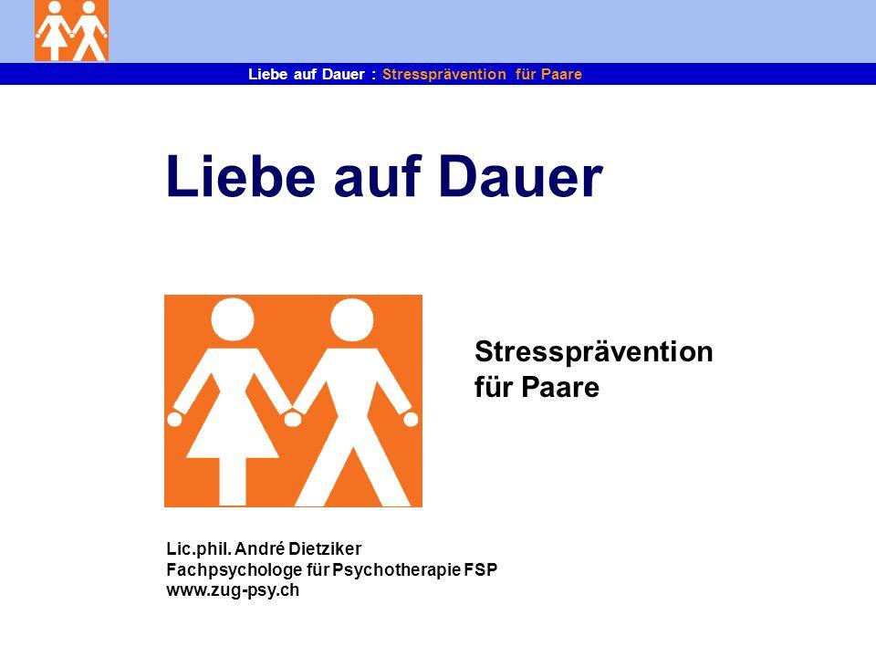 Liebe auf Dauer : Stressprävention für Paare Braucht es Partnerschaft / Familie um glücklich zu sein.