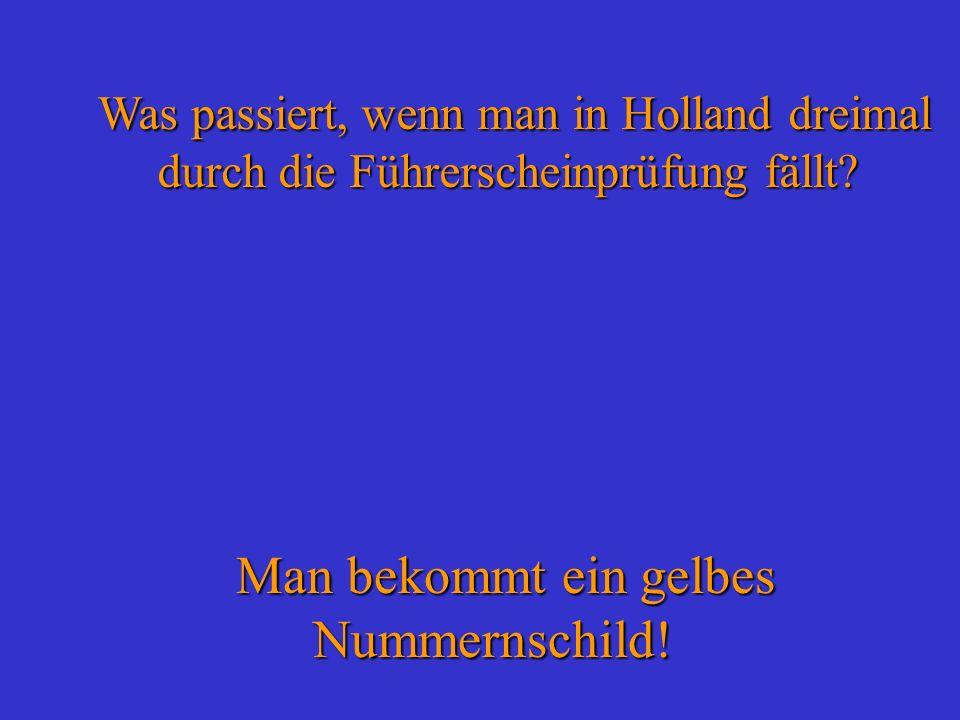 Was passiert, wenn man in Holland dreimal durch die Führerscheinprüfung fällt? Man bekommt ein gelbes Nummernschild!