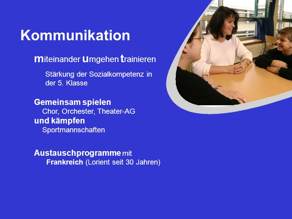 Kommunikation m iteinander u mgehen t rainieren Stärkung der Sozialkompetenz in der 5. Klasse Gemeinsam spielen Chor, Orchester, Theater-AG und kämpfe
