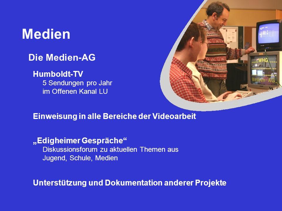 Medien Die Medien-AG Humboldt-TV 5 Sendungen pro Jahr im Offenen Kanal LU Einweisung in alle Bereiche der Videoarbeit Edigheimer Gespräche Diskussions
