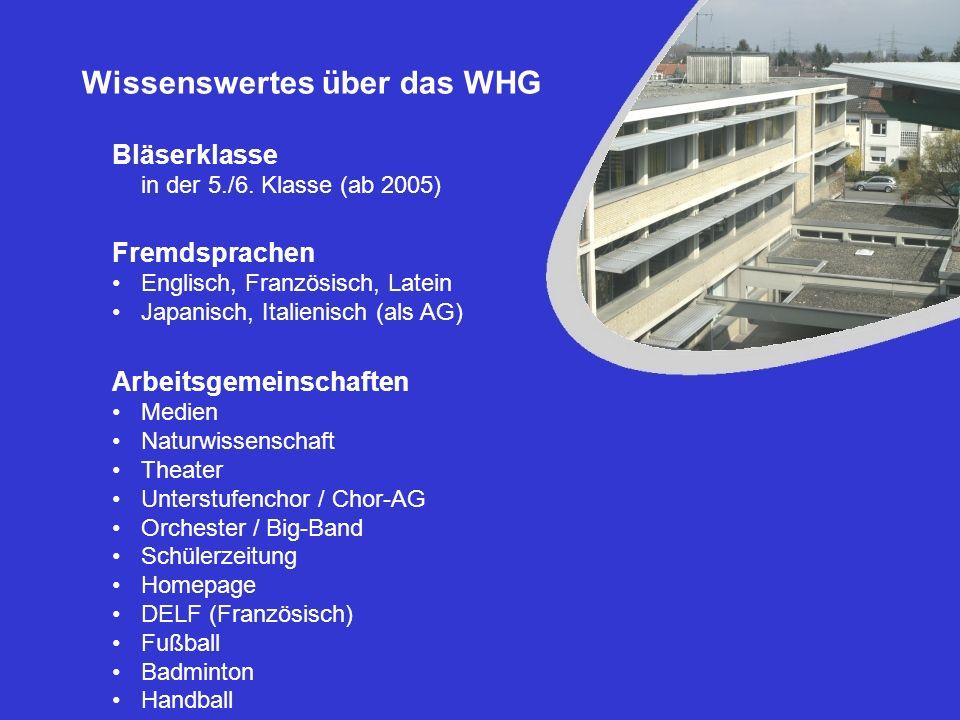 Wissenswertes über das WHG Bläserklasse in der 5./6. Klasse (ab 2005) Fremdsprachen Englisch, Französisch, Latein Japanisch, Italienisch (als AG) Arbe