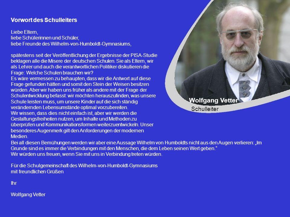 Wolfgang Vetter Schulleiter Vorwort des Schulleiters Liebe Eltern, liebe Schülerinnen und Schüler, liebe Freunde des Wilhelm-von-Humboldt-Gymnasiums,