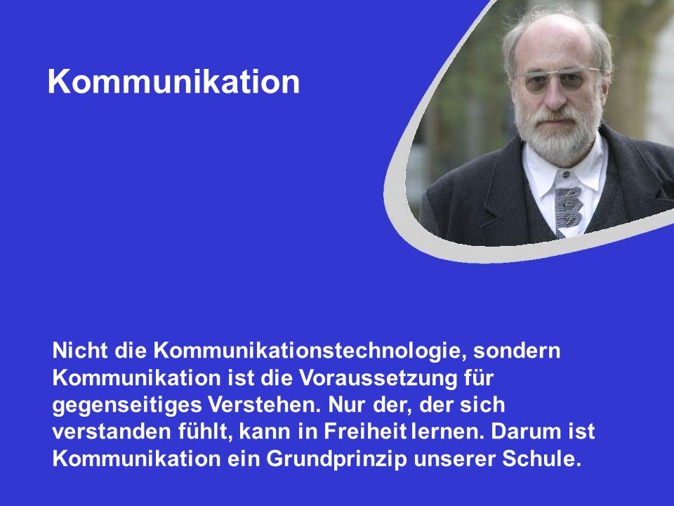 Kommunikation Nicht die Kommunikationstechnologie, sondern Kommunikation ist die Voraussetzung für gegenseitiges Verstehen. Nur der, der sich verstand