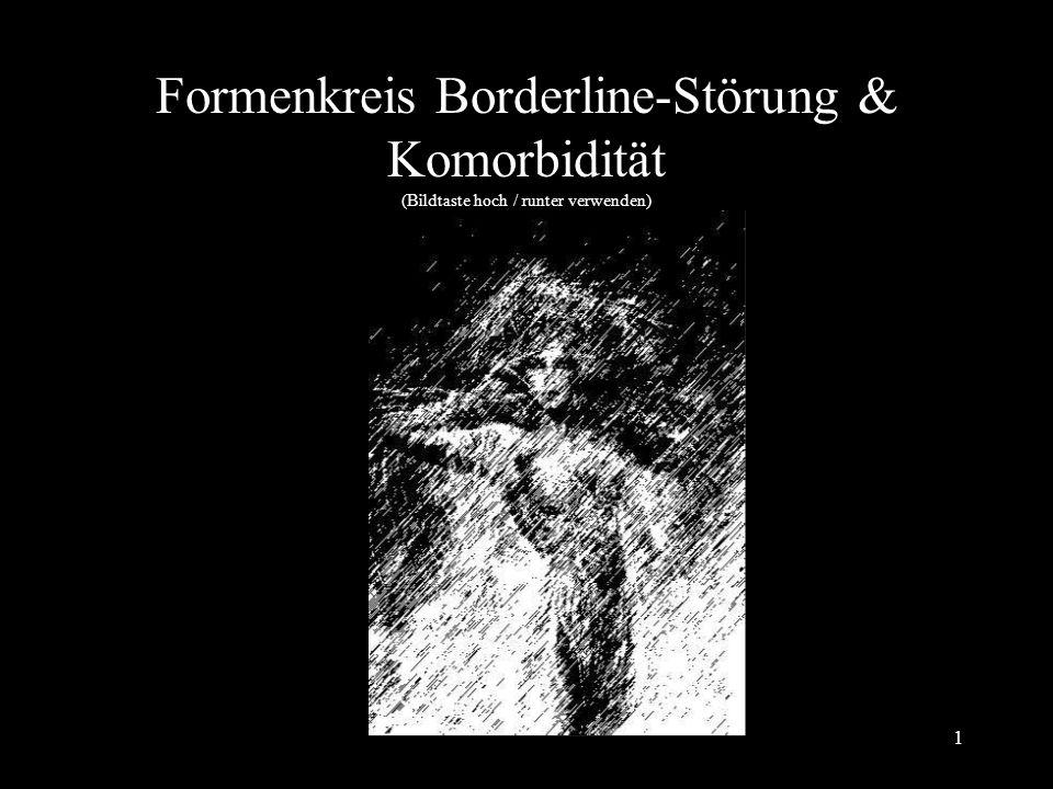 1 Formenkreis Borderline-Störung & Komorbidität (Bildtaste hoch / runter verwenden)