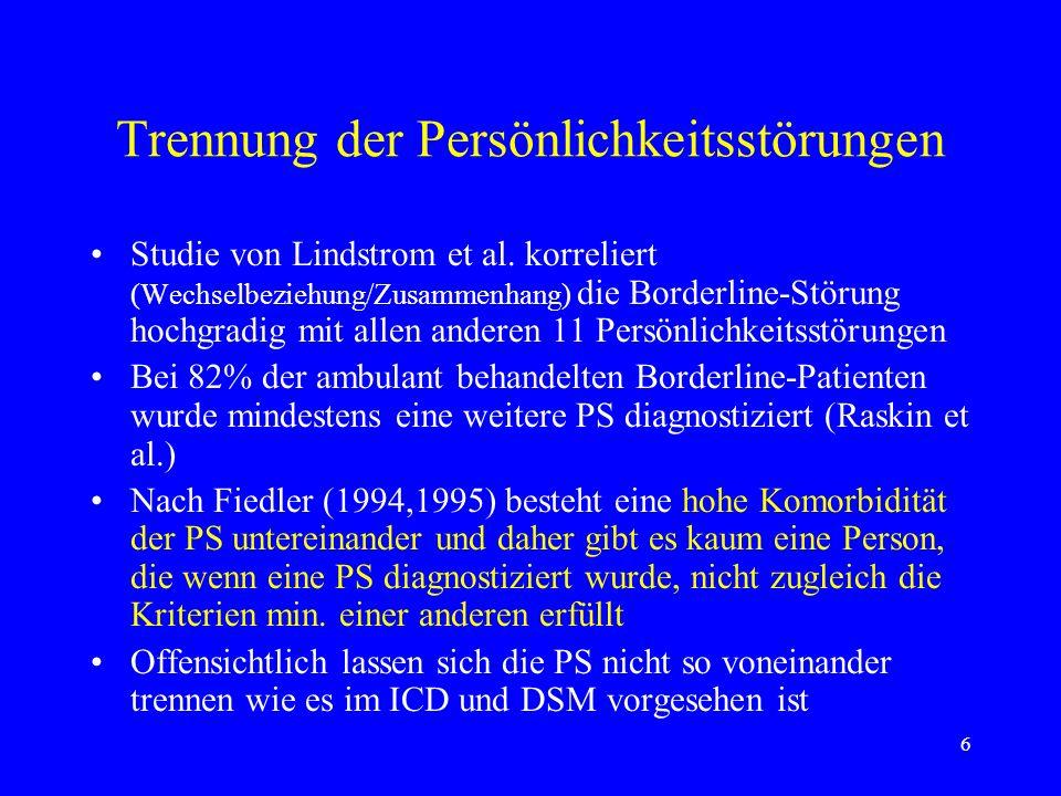 6 Trennung der Persönlichkeitsstörungen Studie von Lindstrom et al. korreliert (Wechselbeziehung/Zusammenhang) die Borderline-Störung hochgradig mit a