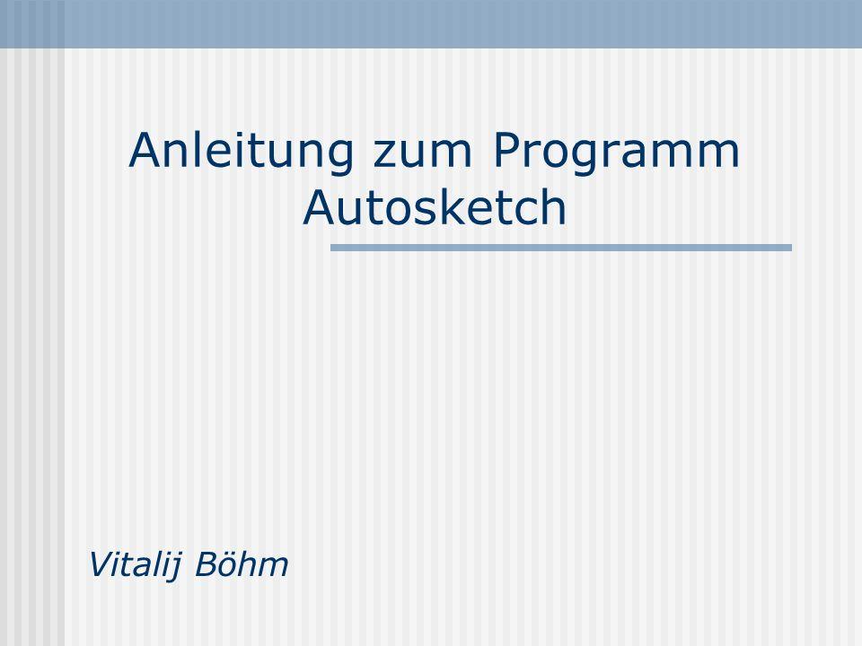Anleitung zum Programm Autosketch Vitalij Böhm