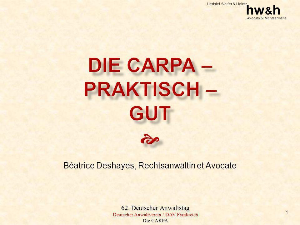 Hertslet Wolfer & Heintz hw & h Avocats & Rechtsanwälte 62. Deutscher Anwaltstag Deutscher Anwaltverein / DAV Frankreich Die CARPA Béatrice Deshayes,