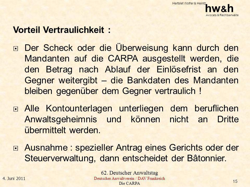 Hertslet Wolfer & Heintz hw & h Avocats & Rechtsanwälte 62. Deutscher Anwaltstag Deutscher Anwaltverein / DAV Frankreich Die CARPA 4. Juni 2011 15 Vor