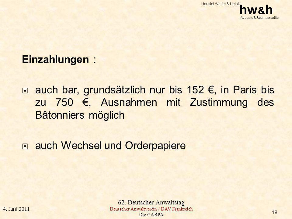 Hertslet Wolfer & Heintz hw & h Avocats & Rechtsanwälte 62. Deutscher Anwaltstag Deutscher Anwaltverein / DAV Frankreich Die CARPA 4. Juni 2011 Einzah