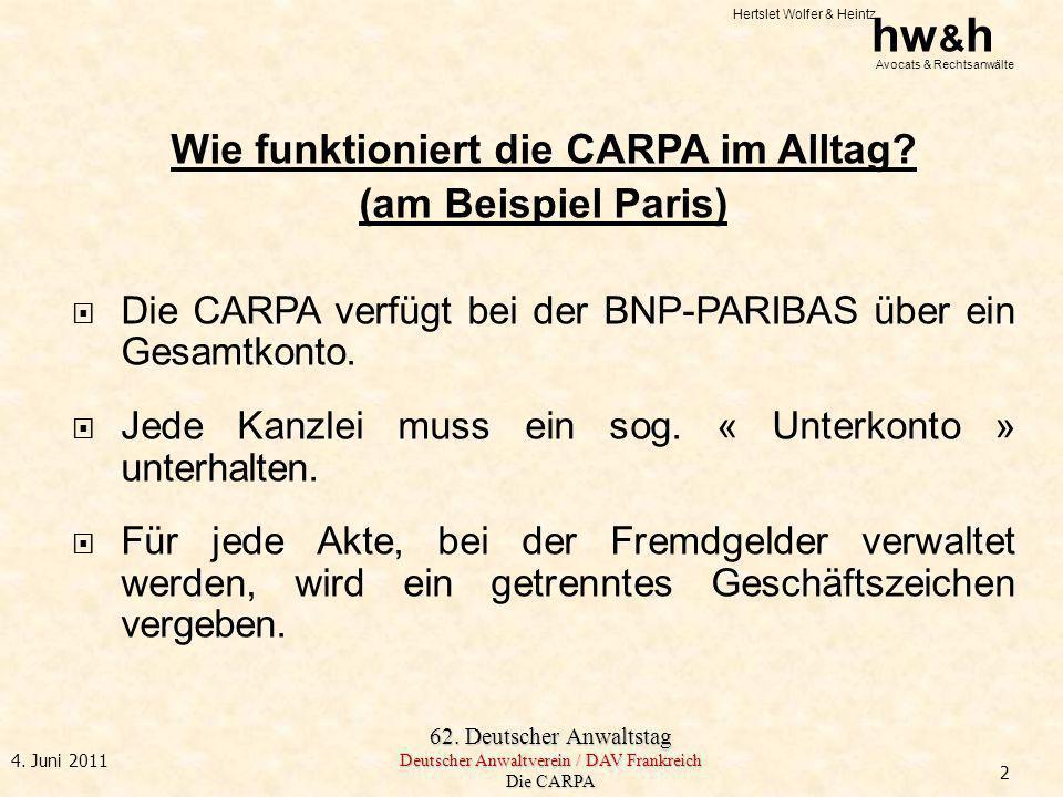 Hertslet Wolfer & Heintz hw & h Avocats & Rechtsanwälte 62. Deutscher Anwaltstag Deutscher Anwaltverein / DAV Frankreich Die CARPA 4. Juni 2011 Wie fu