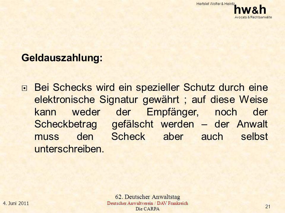 Hertslet Wolfer & Heintz hw & h Avocats & Rechtsanwälte 62. Deutscher Anwaltstag Deutscher Anwaltverein / DAV Frankreich Die CARPA 4. Juni 2011 Geldau