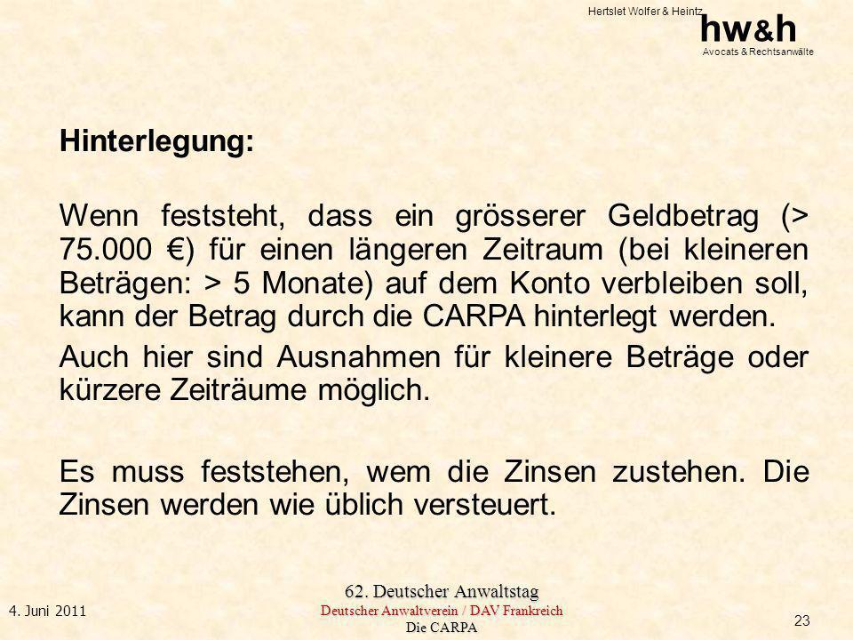 Hertslet Wolfer & Heintz hw & h Avocats & Rechtsanwälte 62. Deutscher Anwaltstag Deutscher Anwaltverein / DAV Frankreich Die CARPA 4. Juni 2011 Hinter