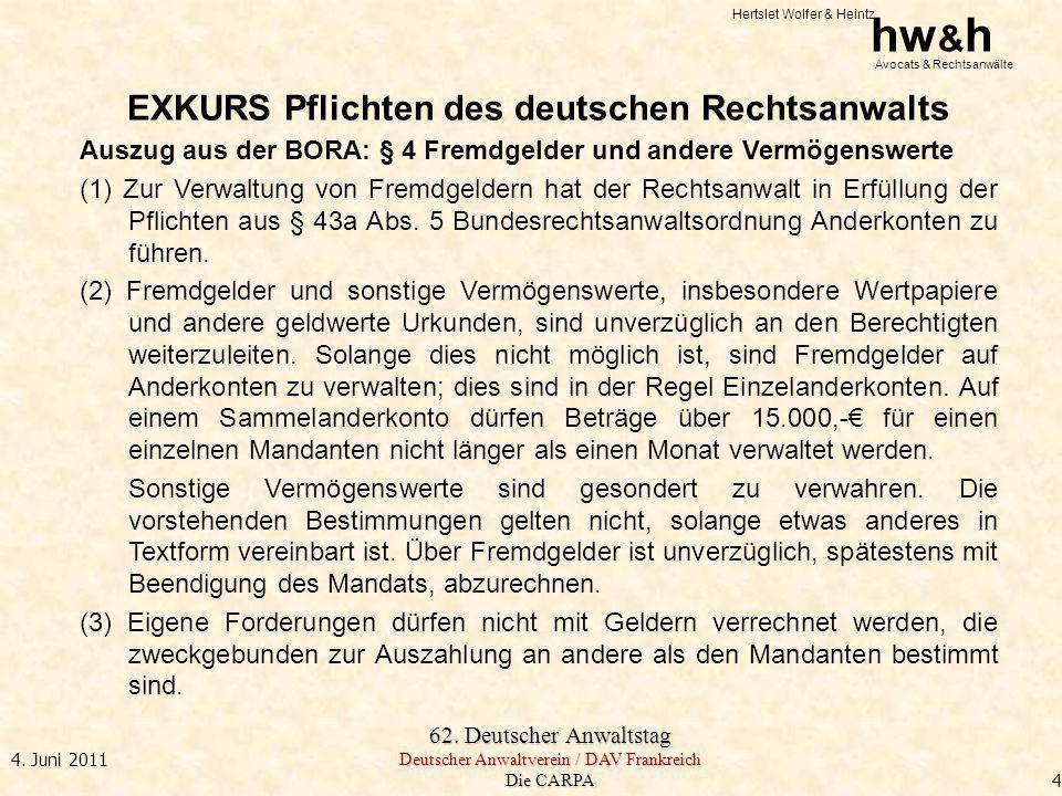 Hertslet Wolfer & Heintz hw & h Avocats & Rechtsanwälte 62. Deutscher Anwaltstag Deutscher Anwaltverein / DAV Frankreich Die CARPA 4. Juni 2011 EXKURS