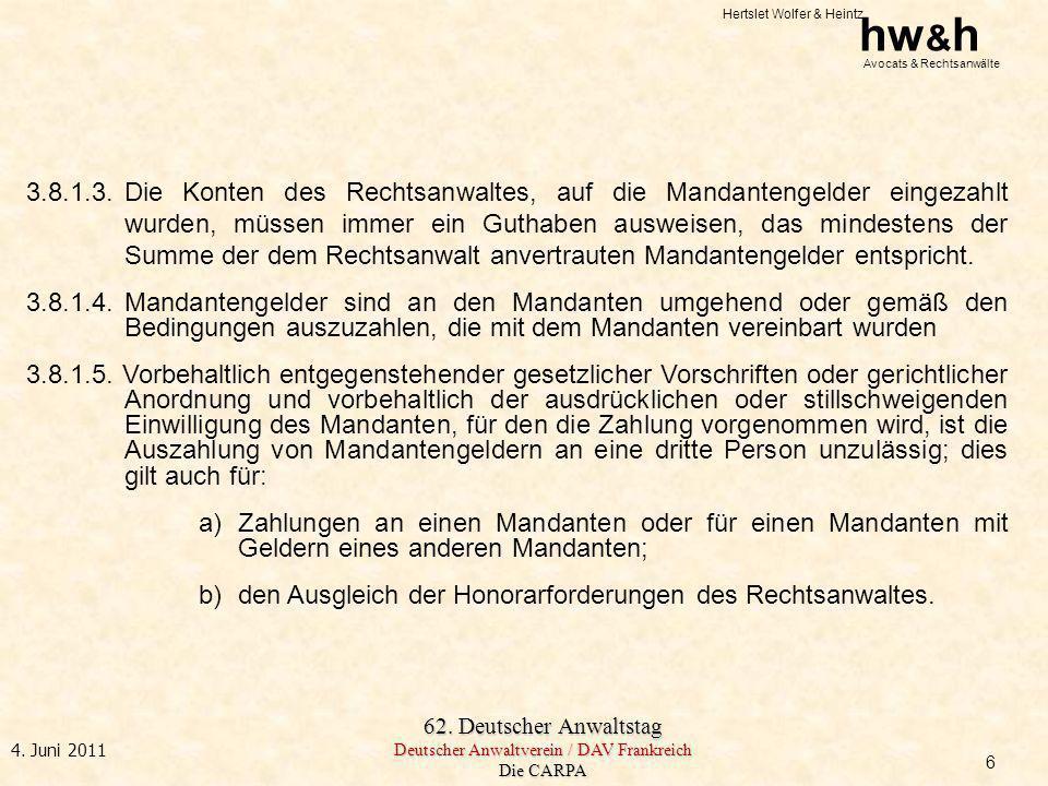 Hertslet Wolfer & Heintz hw & h Avocats & Rechtsanwälte 62. Deutscher Anwaltstag Deutscher Anwaltverein / DAV Frankreich Die CARPA 4. Juni 2011 3.8.1.