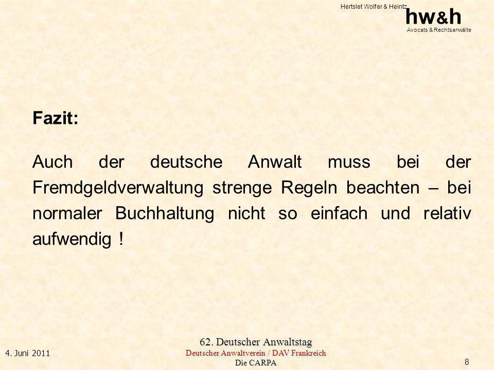 Hertslet Wolfer & Heintz hw & h Avocats & Rechtsanwälte 62. Deutscher Anwaltstag Deutscher Anwaltverein / DAV Frankreich Die CARPA 4. Juni 2011 Fazit: