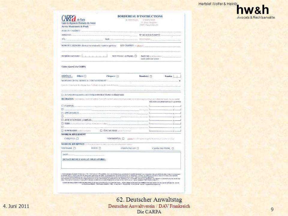 Hertslet Wolfer & Heintz hw & h Avocats & Rechtsanwälte 62. Deutscher Anwaltstag Deutscher Anwaltverein / DAV Frankreich Die CARPA 4. Juni 2011 9