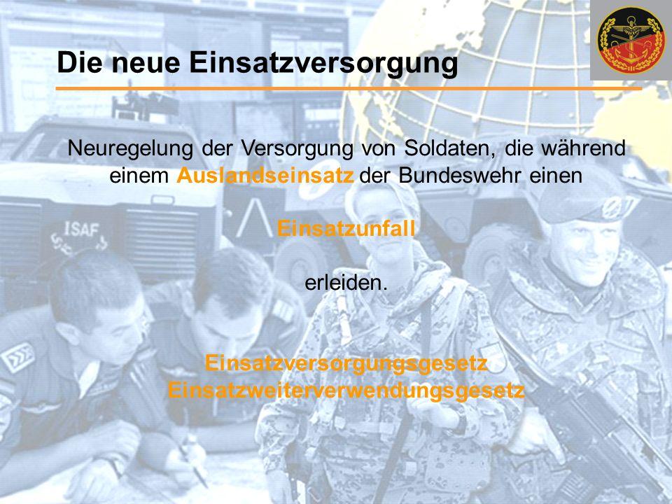 Die neue Einsatzversorgung Neuregelung der Versorgung von Soldaten, die während einem Auslandseinsatz der Bundeswehr einen Einsatzunfall erleiden.