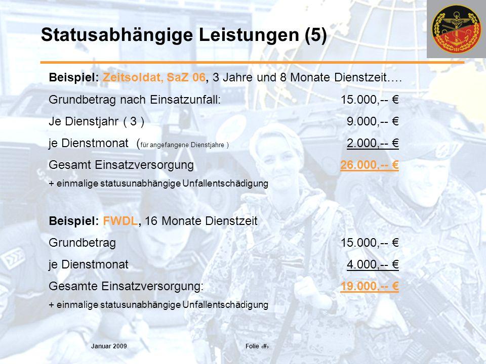 Januar 2009 Folie 12 Statusabhängige Leistungen (5) Beispiel: Zeitsoldat, SaZ 06, 3 Jahre und 8 Monate Dienstzeit….