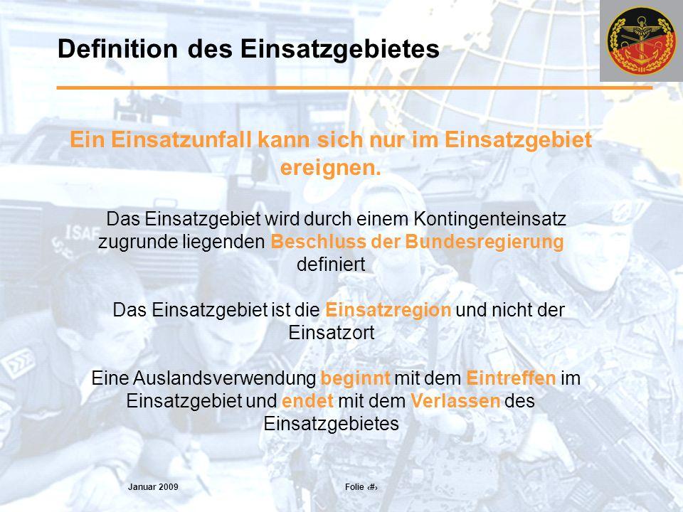 Januar 2009 Folie 6 Definition des Einsatzgebietes Ein Einsatzunfall kann sich nur im Einsatzgebiet ereignen.