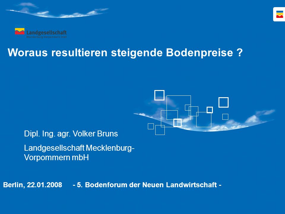 Woraus resultieren steigende Bodenpreise ? Berlin, 22.01.2008 - 5. Bodenforum der Neuen Landwirtschaft - Dipl. Ing. agr. Volker Bruns Landgesellschaft