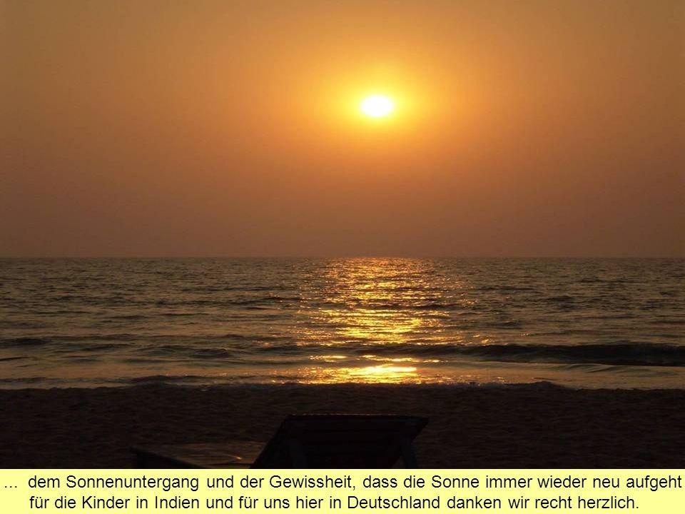 ... dem Sonnenuntergang und der Gewissheit, dass die Sonne immer wieder neu aufgeht für die Kinder in Indien und für uns hier in Deutschland danken wi