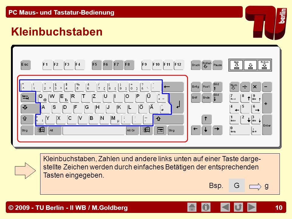 © 2009 - TU Berlin - II WB / M.Goldberg PC Maus- und Tastatur-Bedienung 10 Kleinbuchstaben, Zahlen und andere links unten auf einer Taste darge- stell